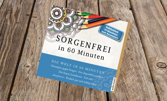 Hörbuch Sorgenfrei in 60 Minuten