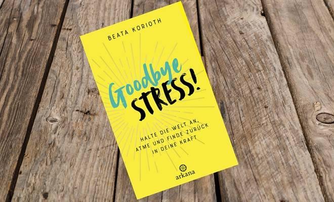 Goodbye Stress von Beata Korioth
